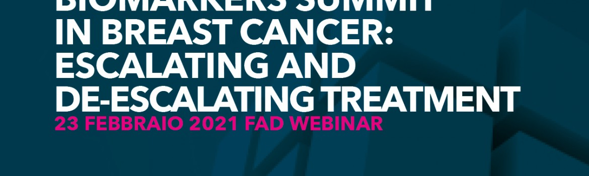 BIOMARKERS SUMMIT IN BREAST CANCER: ESCALATING AND DE-ESCALATING TREATMENT
